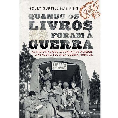 Quando os livros foram à guerra (Molly Guptill Manning, Editora Casa da Palavra – 272 pgs)