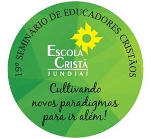 """19º Seminário de Educadores Cristãos:  """"Cultivando novos paradigmas para ir além!"""""""